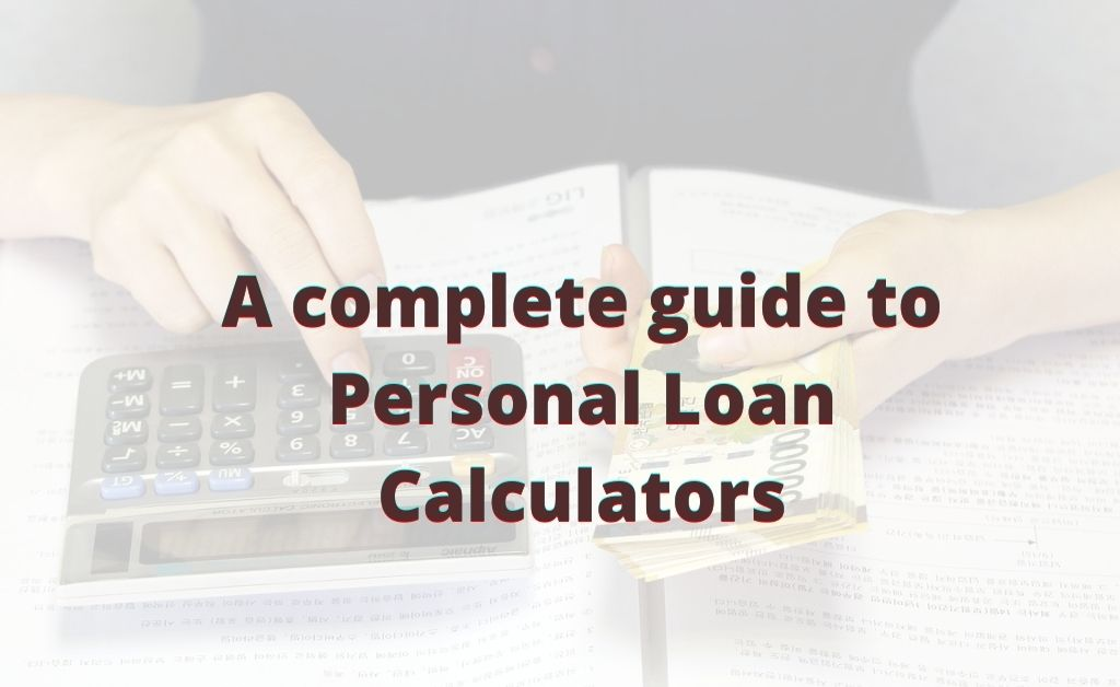 A complete guide to Personal Loan Calculators