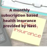 A monthly subscription based health insurance provided by Navi