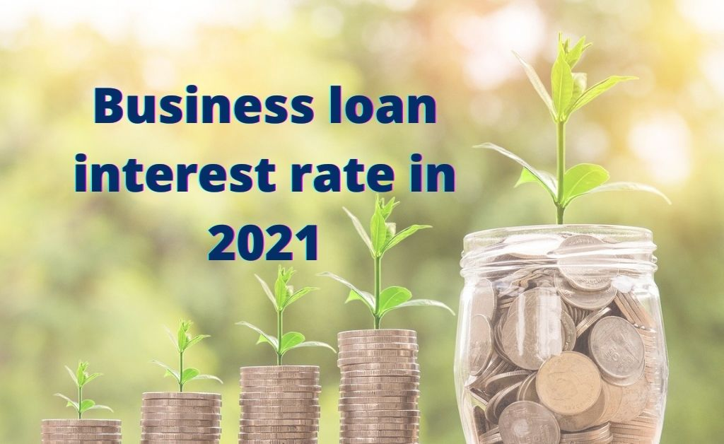 Business loan interest rate in 2021
