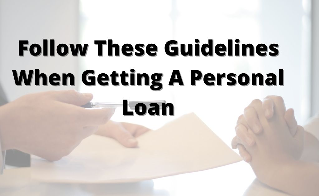 Follow These Guidelines When Getting A Personal Loan