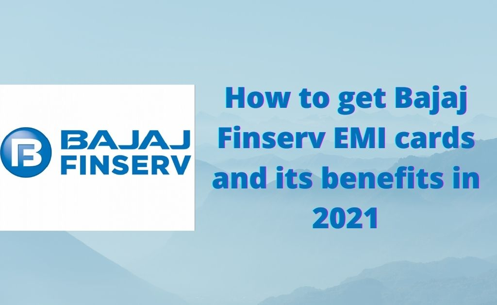 How to get Bajaj Finserv EMI cards and its benefits in 2021
