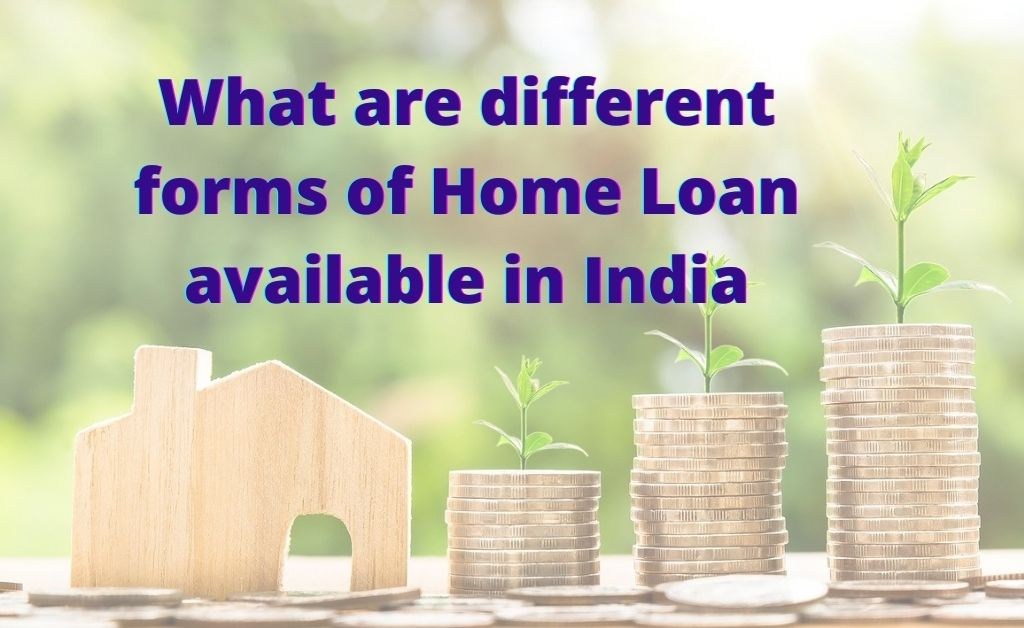 What are different forms of Home Loan available in India