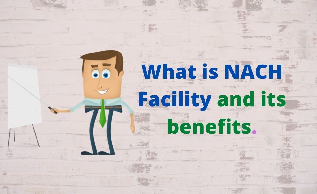 What is NACH Facility and its benefits.