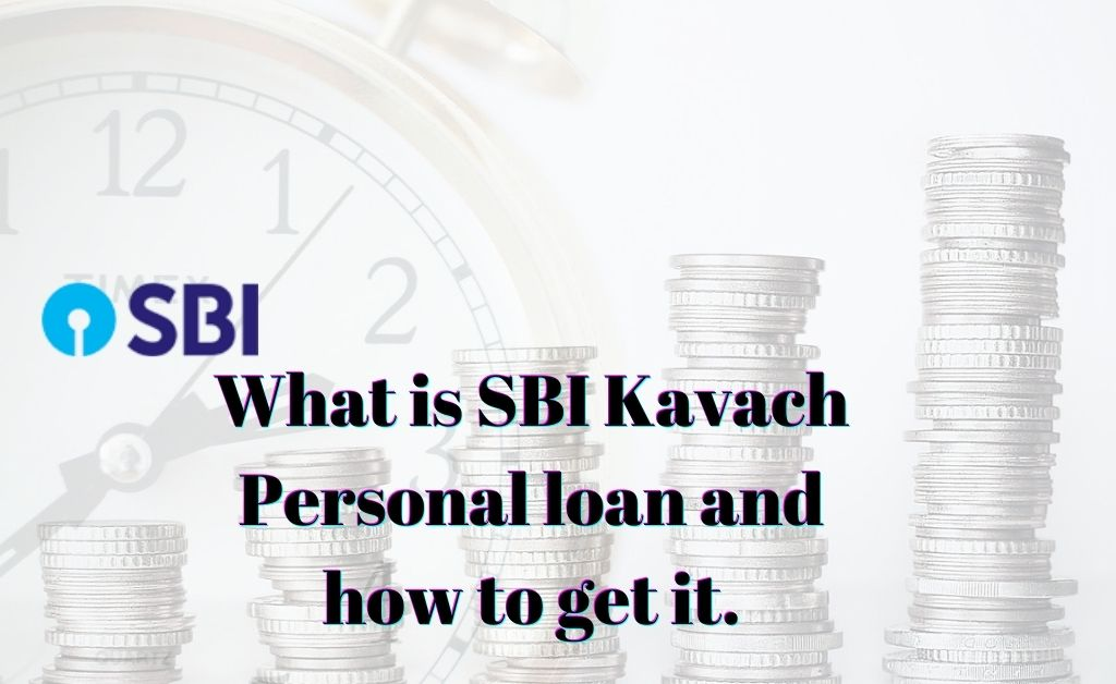 What is SBI Kavach Personal loan and how to get it.